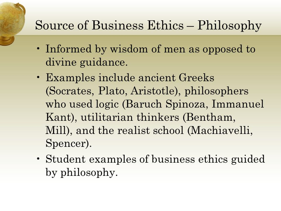 Source of Business Ethics – Culture Transmittal between generations of set of traditional values, rules and standards for acceptable behavior.