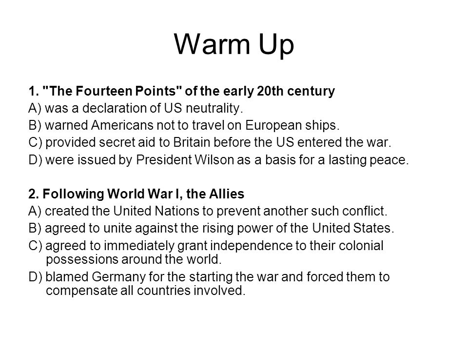 Warm Up 1. The Fourteen Points of the early 20th century A) was a declaration of US neutrality.