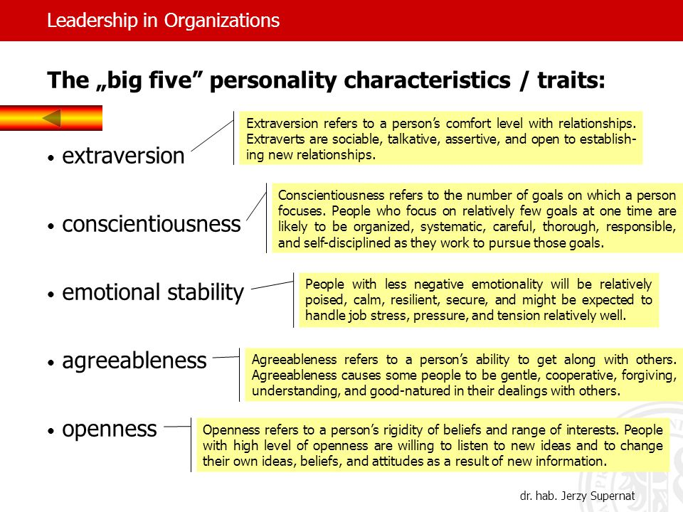 "The ""big five personality characteristics / traits: extraversion conscientiousness emotional stability agreeableness openness Extraversion refers to a person's comfort level with relationships."