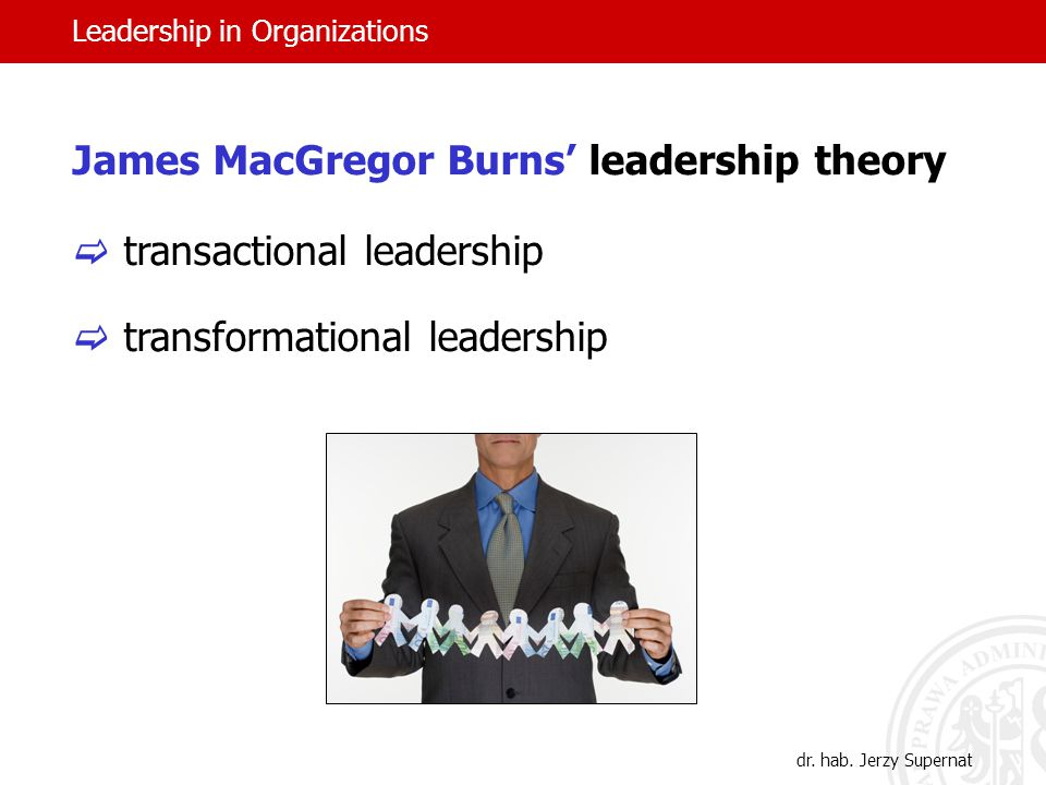James MacGregor Burns' leadership theory  transactional leadership  transformational leadership Leadership in Organizations dr.
