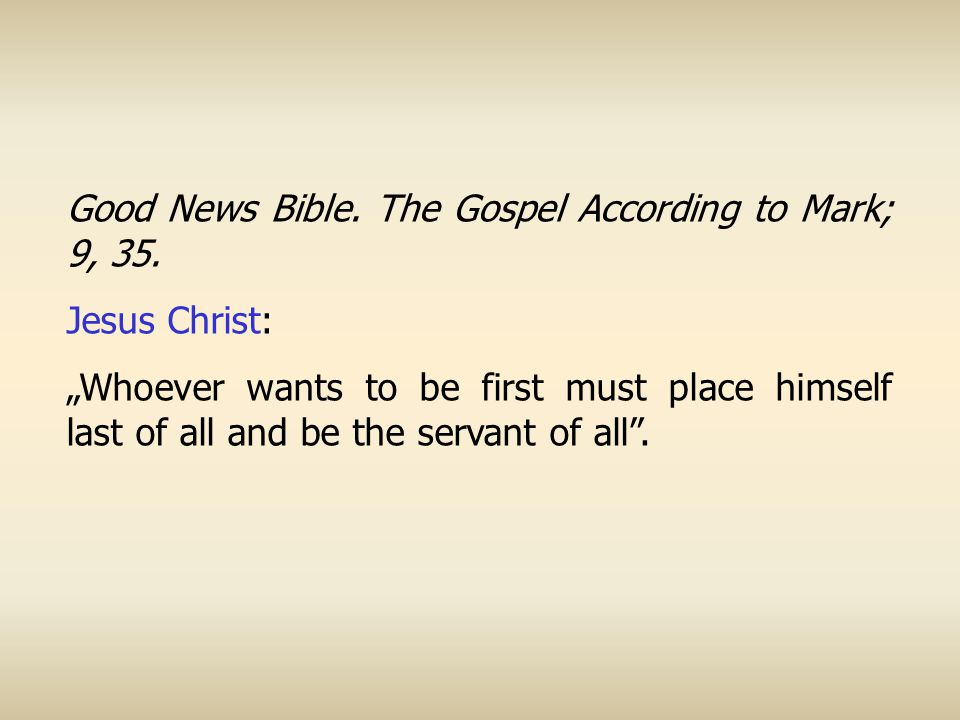 Good News Bible. The Gospel According to Mark; 9, 35.