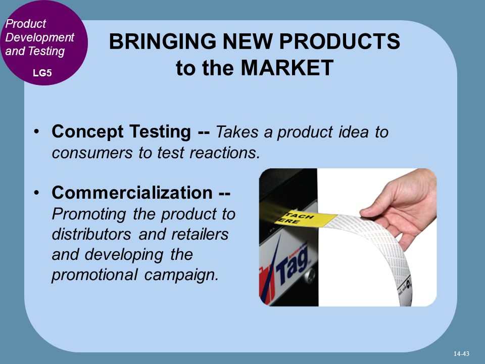 Concept Testing -- Takes a product idea to consumers to test reactions.