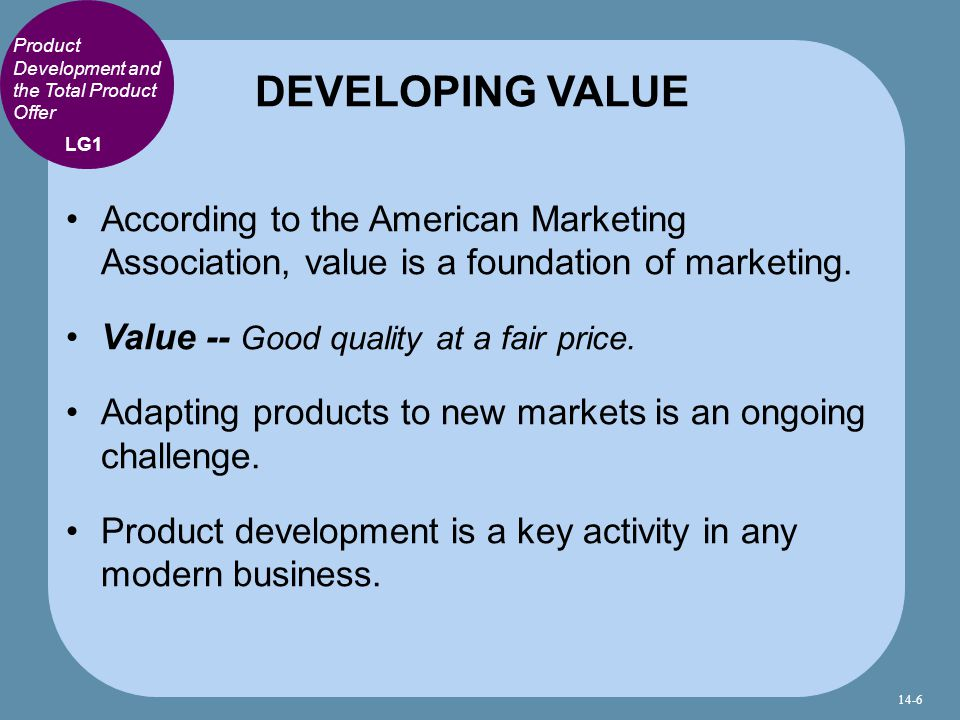 Product Development and the Total Product Offer According to the American Marketing Association, value is a foundation of marketing.