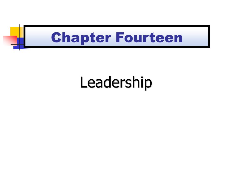 Trait and Behavioral Theories of Leadership Trait Theory Behavioral Styles Theory Situational Theories Fiedler's Contingency Model Path-Goal Theory Hersey and Blanchard's Situational Leadership Theory 14-1a Chapter Fourteen Outline