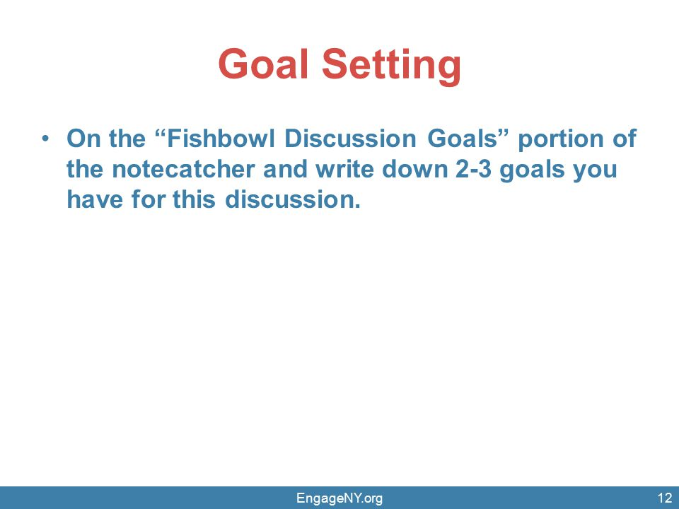 Goal Setting On the Fishbowl Discussion Goals portion of the notecatcher and write down 2-3 goals you have for this discussion.