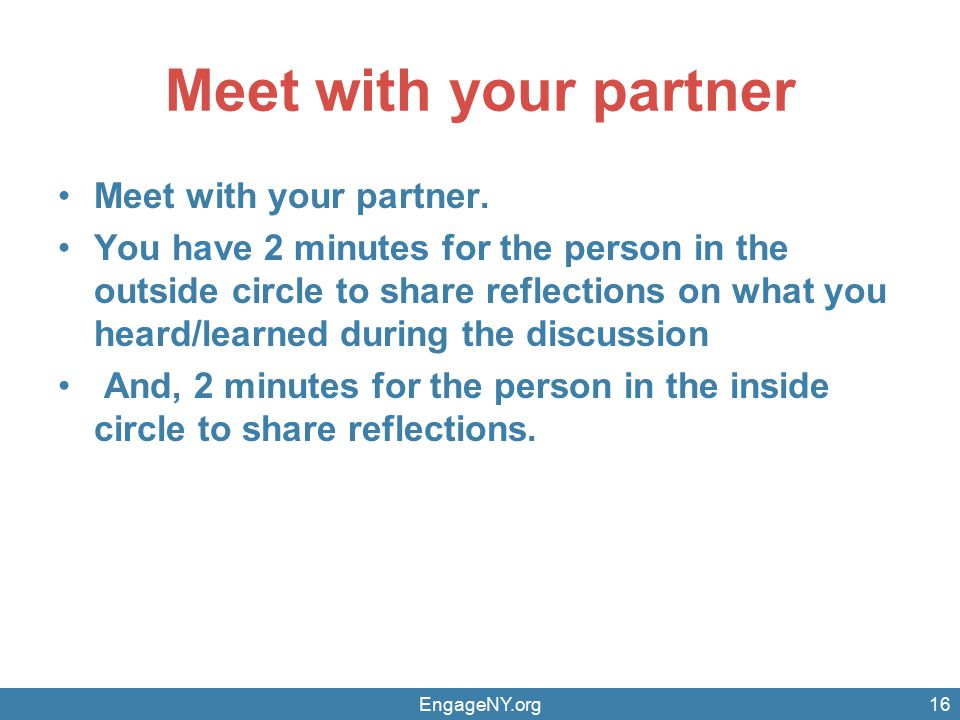 Meet with your partner Meet with your partner. You have 2 minutes for the person in the outside circle to share reflections on what you heard/learned