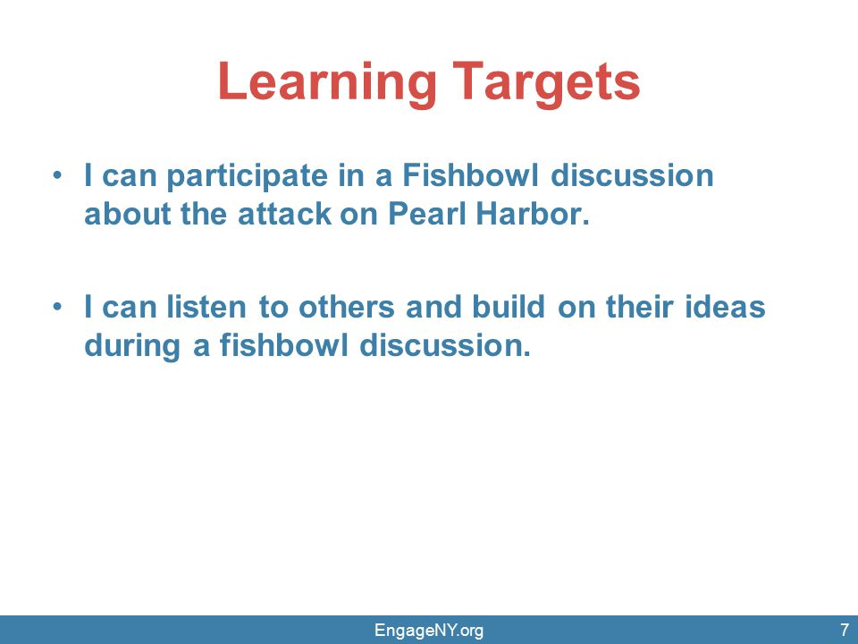 Learning Targets I can participate in a Fishbowl discussion about the attack on Pearl Harbor.