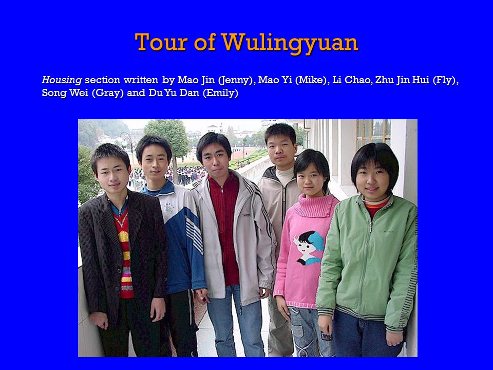 Tour of Wulingyuan Housing section written by Mao Jin (Jenny), Mao Yi (Mike), Li Chao, Zhu Jin Hui (Fly), Song Wei (Gray) and Du Yu Dan (Emily)