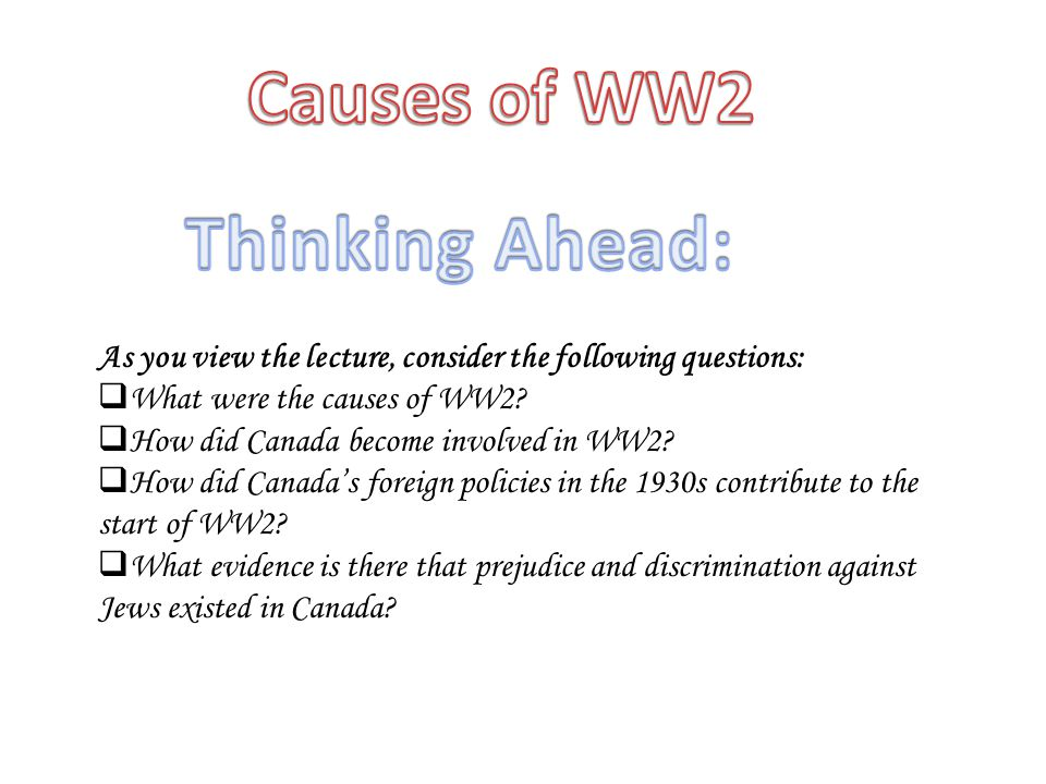As you view the lecture, consider the following questions:  What were the causes of WW2.