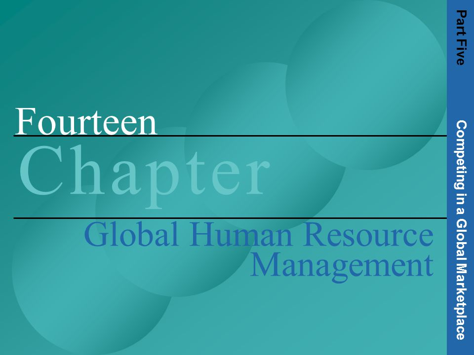 Fourteen C h a p t e rC h a p t e r Global Human Resource Management Part Five Competing in a Global Marketplace