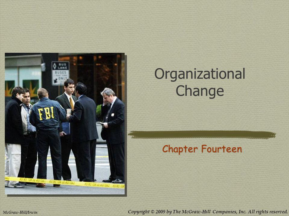 Copyright © 2009 by The McGraw-Hill Companies, Inc. All rights reserved. McGraw-Hill/Irwin Organizational Change Chapter Fourteen