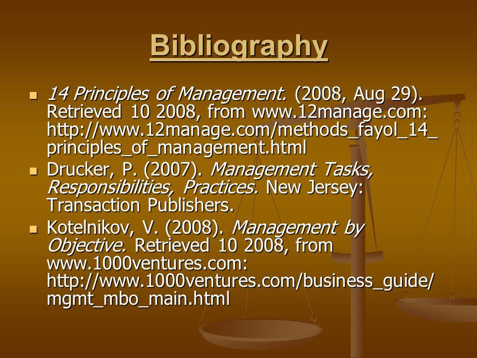 Bibliography 14 Principles of Management. (2008, Aug 29). Retrieved 10 2008, from www.12manage.com: http://www.12manage.com/methods_fayol_14_ principl