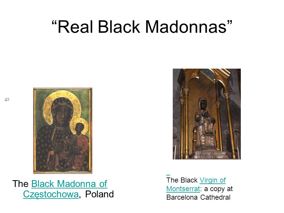 Real Black Madonnas The Black Madonna of Częstochowa, PolandBlack Madonna of Częstochowa The Black Virgin of Montserrat: a copy at Barcelona CathedralVirgin of Montserrat