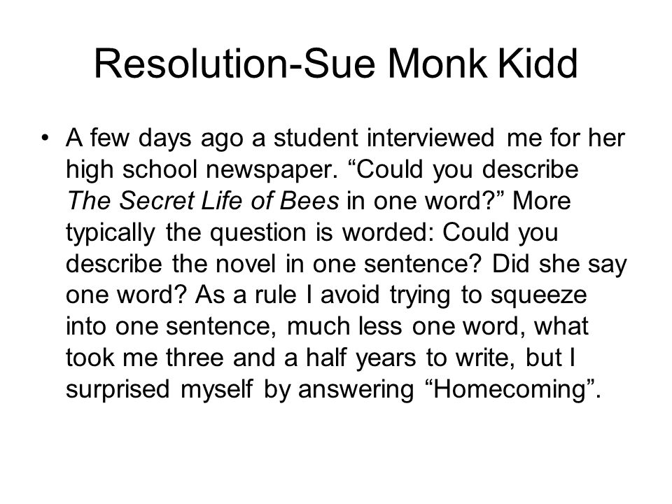 Resolution-Sue Monk Kidd A few days ago a student interviewed me for her high school newspaper.