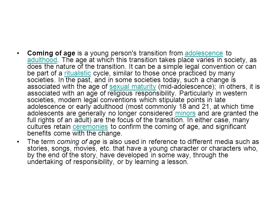 Coming of age is a young person s transition from adolescence to adulthood.