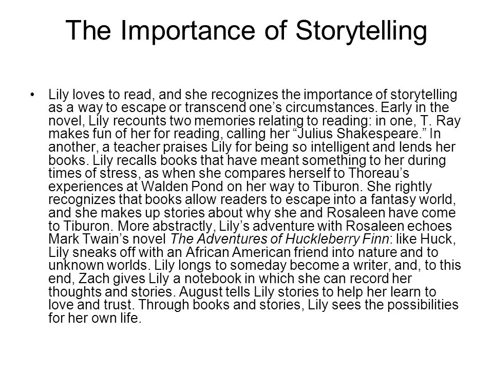 The Importance of Storytelling Lily loves to read, and she recognizes the importance of storytelling as a way to escape or transcend one's circumstances.