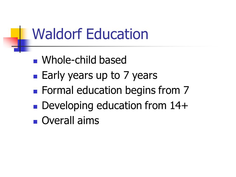 Waldorf Education Whole-child based Early years up to 7 years Formal education begins from 7 Developing education from 14+ Overall aims
