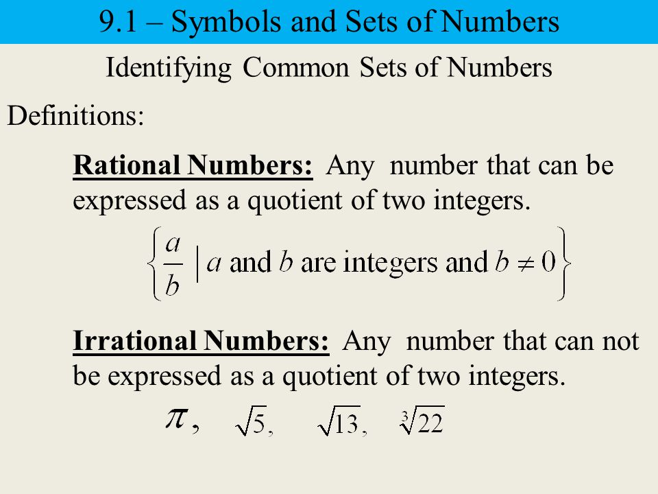 Identifying Common Sets of Numbers Definitions: 9.1 – Symbols and Sets of Numbers Integers: All positive numbers, negative numbers and zero without fractions and decimals.