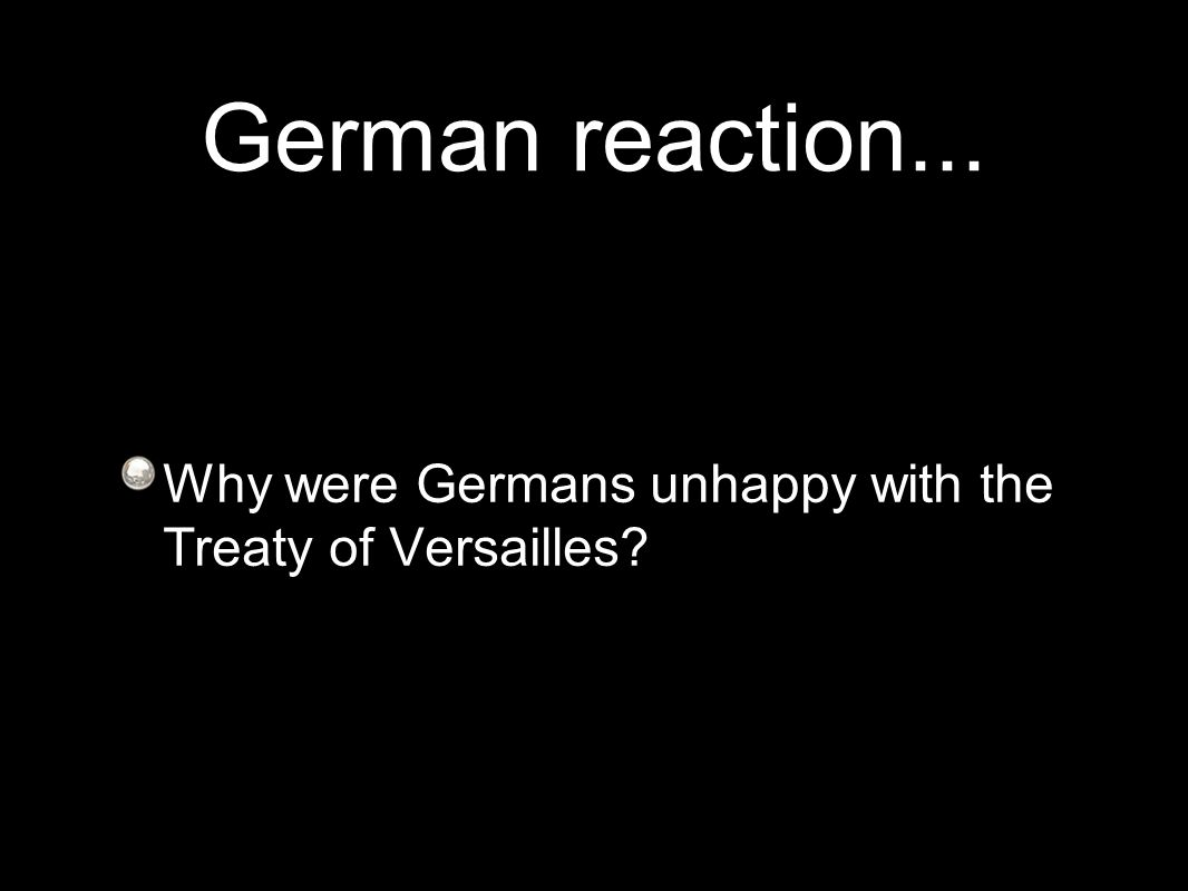 German reaction... Why were Germans unhappy with the Treaty of Versailles