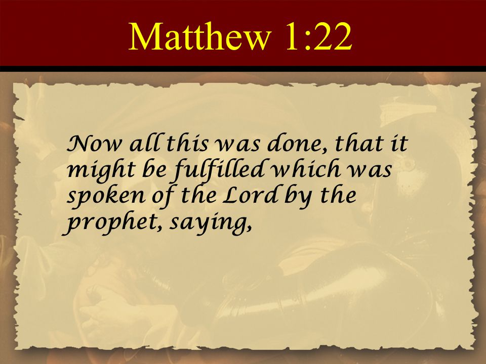 Matthew 1:22 Now all this was done, that it might be fulfilled which was spoken of the Lord by the prophet, saying,