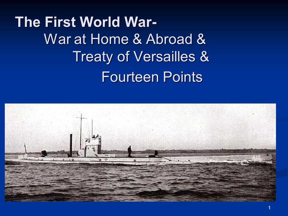 1 The First World War- War at Home & Abroad & Treaty of Versailles & Fourteen Points