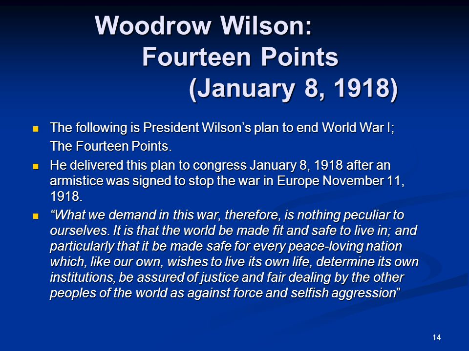 14 Woodrow Wilson: Fourteen Points (January 8, 1918) The following is President Wilson's plan to end World War I; The following is President Wilson's plan to end World War I; The Fourteen Points.