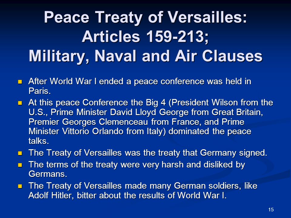 15 Peace Treaty of Versailles: Articles 159-213; Military, Naval and Air Clauses After World War I ended a peace conference was held in Paris.