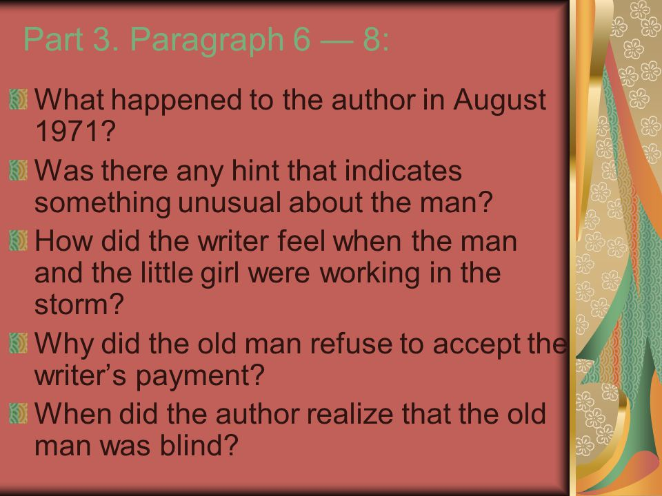 Part 3. Paragraph 6 — 8: What happened to the author in August 1971? Was there any hint that indicates something unusual about the man? How did the wr