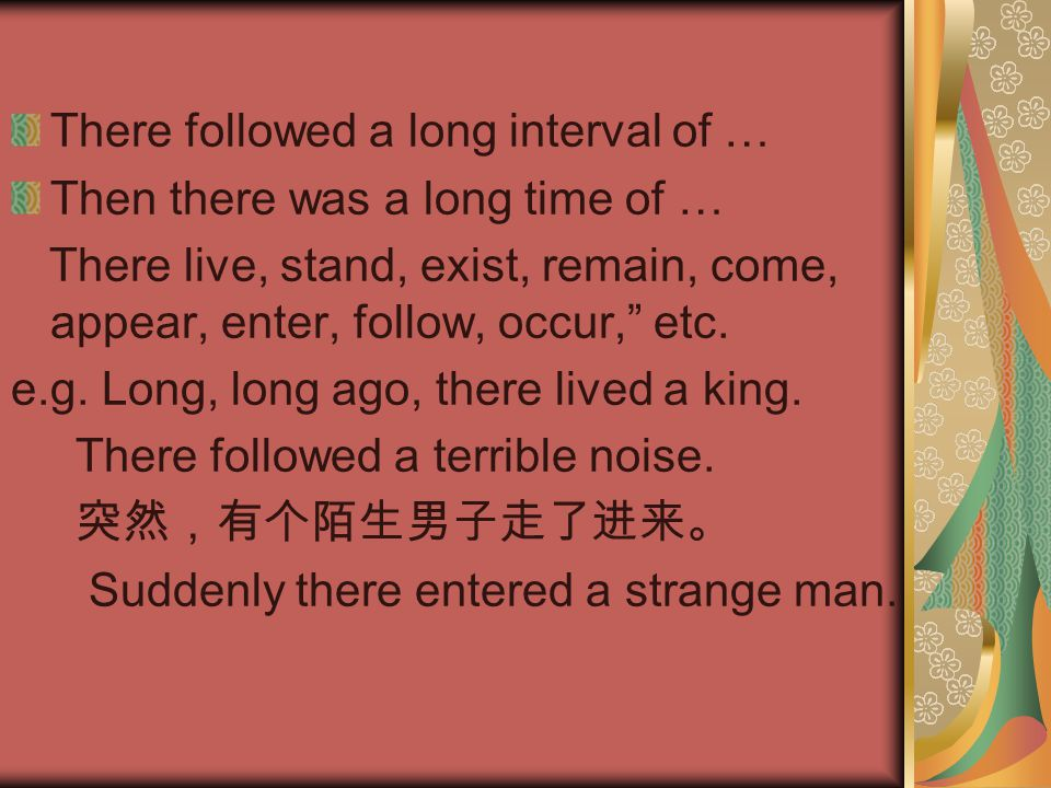 """There followed a long interval of … Then there was a long time of … There live, stand, exist, remain, come, appear, enter, follow, occur,"""" etc. e.g. L"""