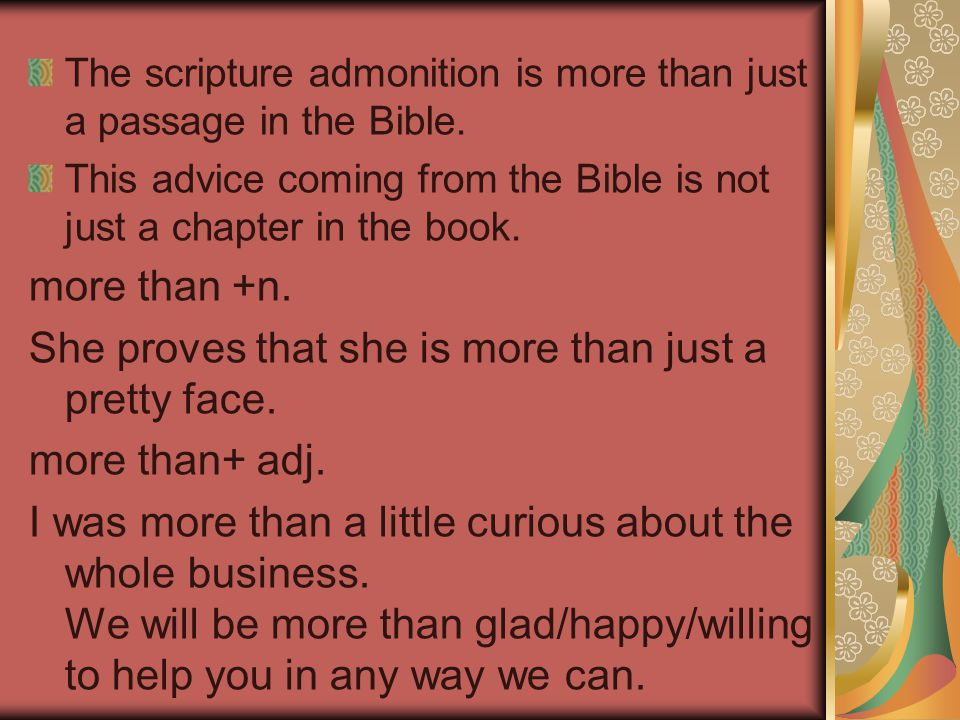 The scripture admonition is more than just a passage in the Bible. This advice coming from the Bible is not just a chapter in the book. more than +n.