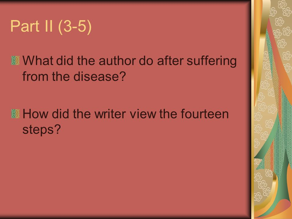 Part II (3-5) What did the author do after suffering from the disease? How did the writer view the fourteen steps?