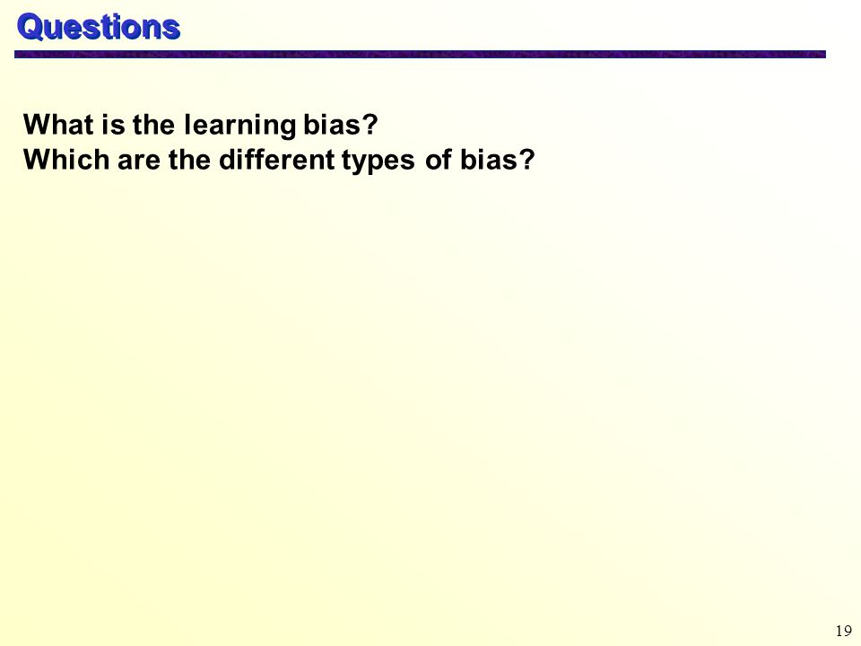 19 Questions What is the learning bias? Which are the different types of bias?