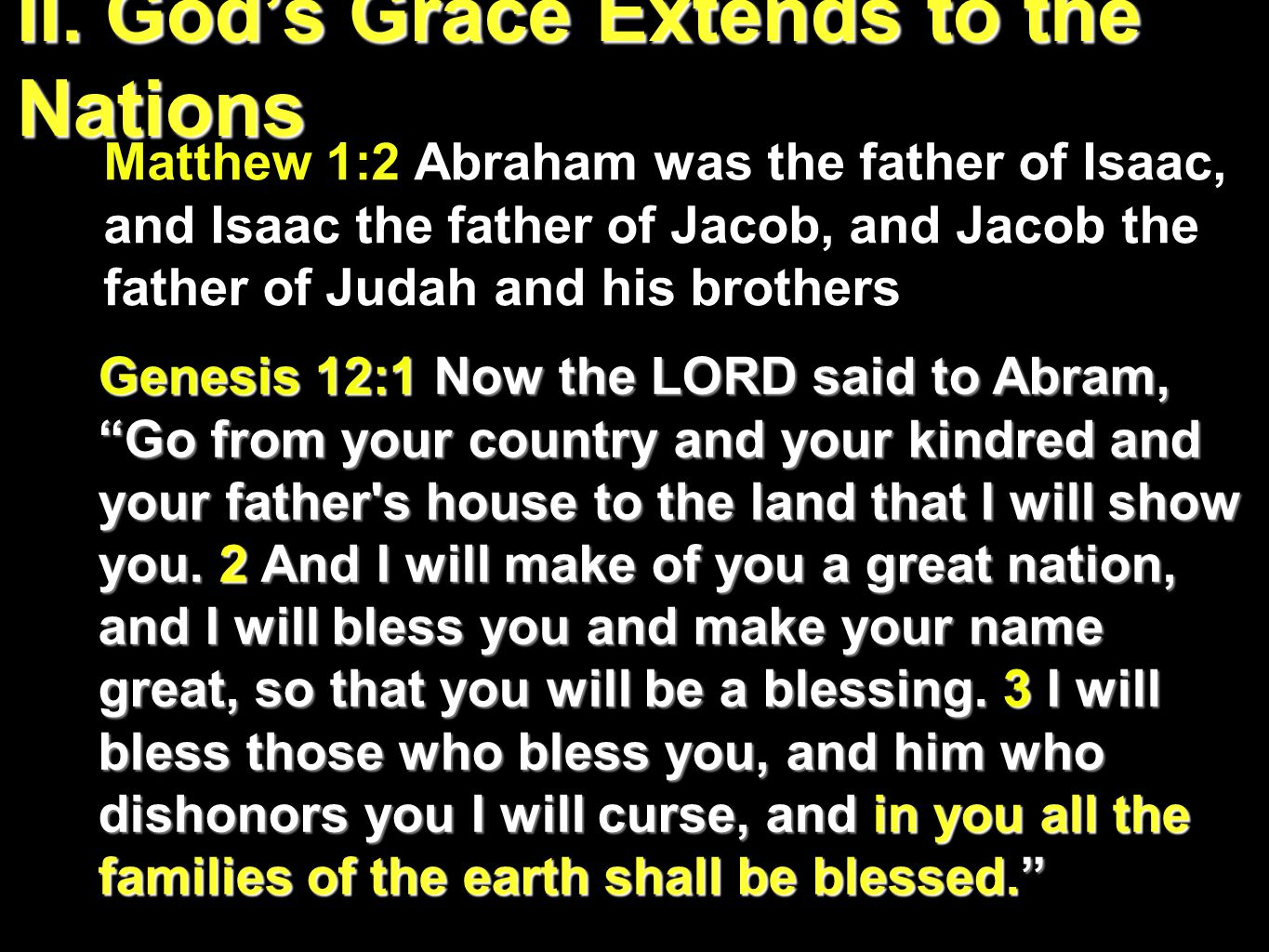 II. God's Grace Extends to the Nations Matthew 1:2 Abraham was the father of Isaac, and Isaac the father of Jacob, and Jacob the father of Judah and h