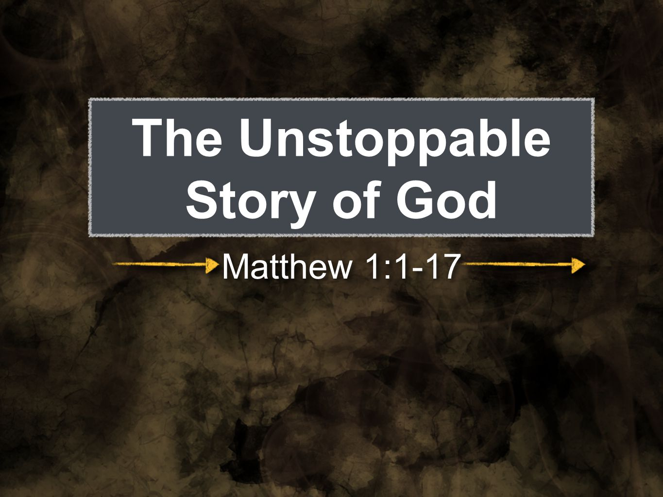 The Unstoppable Story of God Matthew 1:1-17