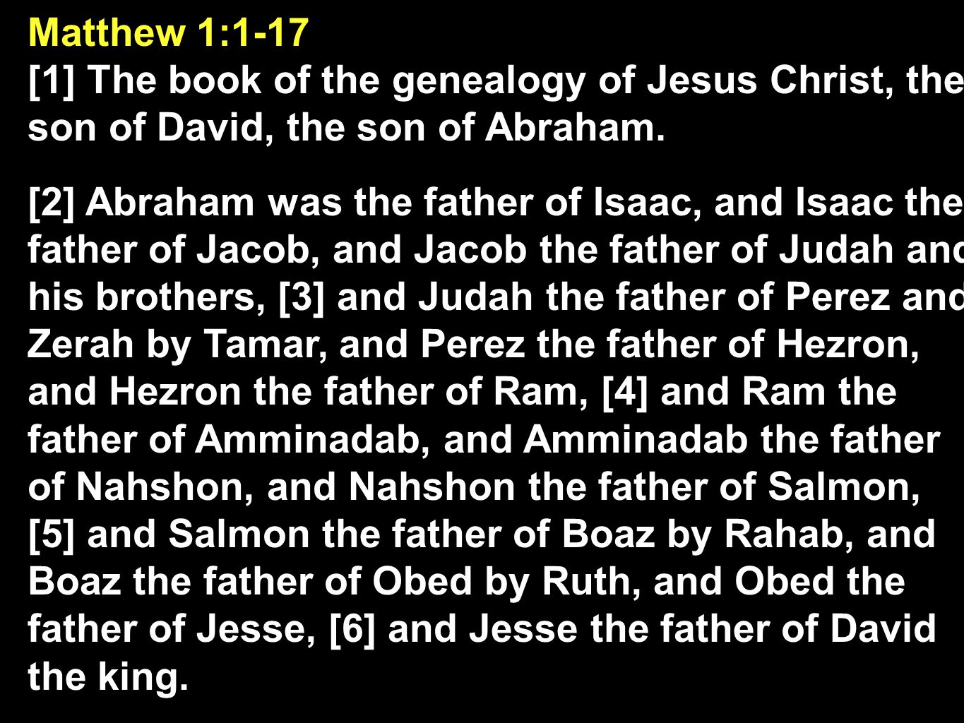 [1] The book of the genealogy of Jesus Christ, the son of David, the son of Abraham.