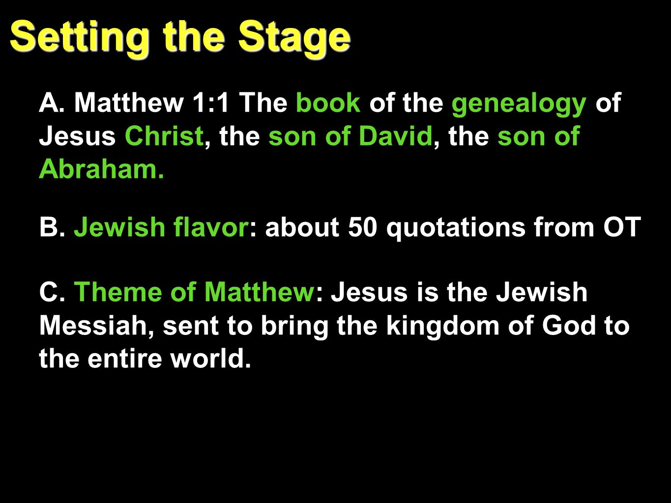 Setting the Stage A. Matthew 1:1 The book of the genealogy of Jesus Christ, the son of David, the son of Abraham. B. Jewish flavor: about 50 quotation
