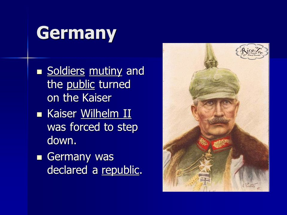 Germany Soldiers mutiny and the public turned on the Kaiser Soldiers mutiny and the public turned on the Kaiser Kaiser Wilhelm II was forced to step down.