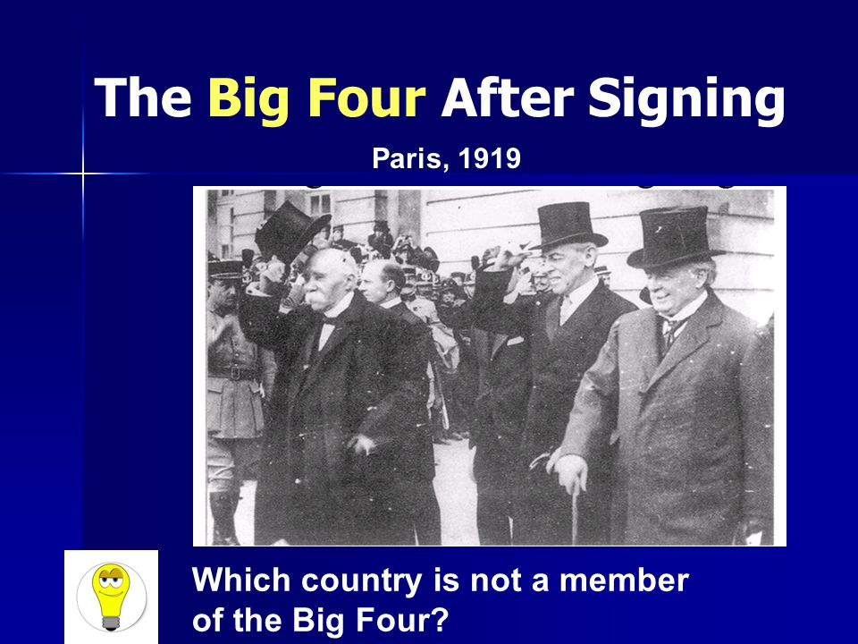 The Big Four After Signing Paris, 1919 Which country is not a member of the Big Four?