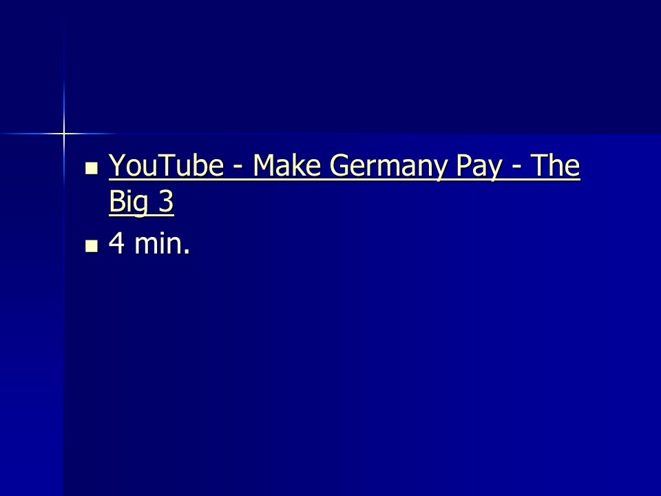 YouTube - Make Germany Pay - The Big 3 YouTube - Make Germany Pay - The Big 3 YouTube - Make Germany Pay - The Big 3 YouTube - Make Germany Pay - The Big 3 4 min.