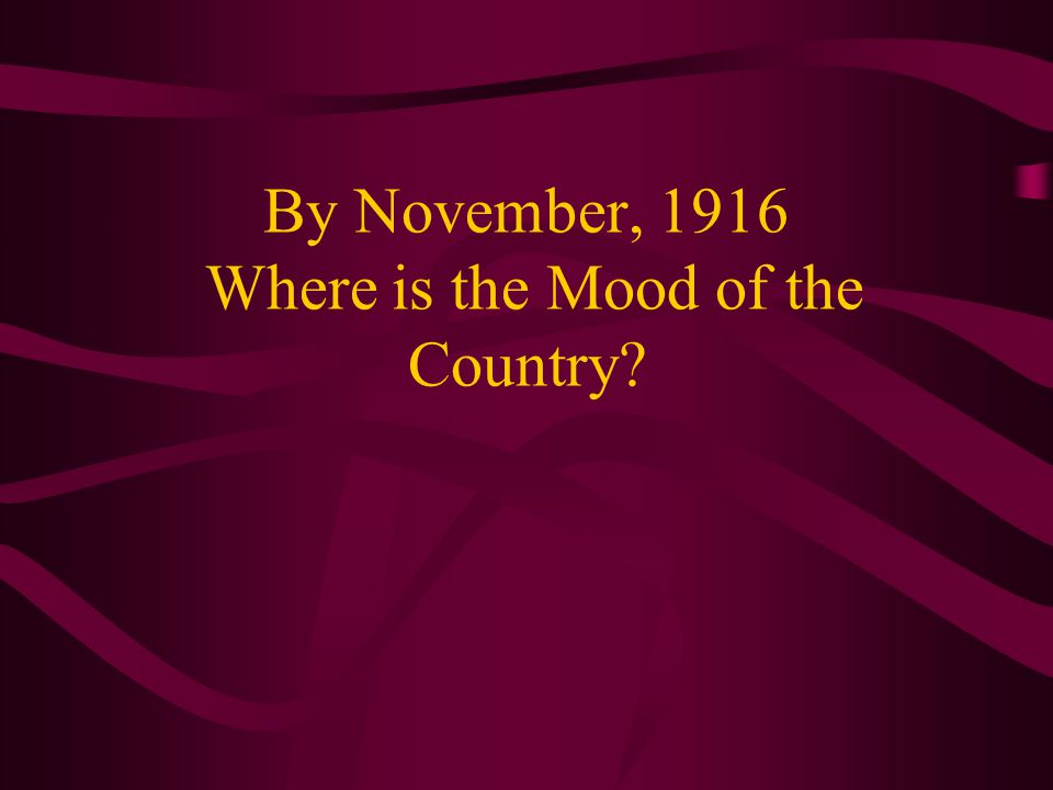 By November, 1916 Where is the Mood of the Country