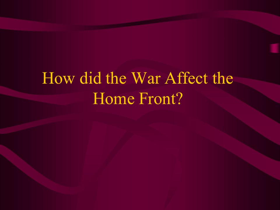 How did the War Affect the Home Front