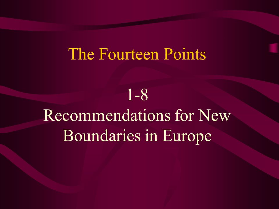 The Fourteen Points 1-8 Recommendations for New Boundaries in Europe