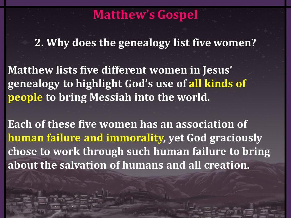 Matthew's Gospel 2. Why does the genealogy list five women.