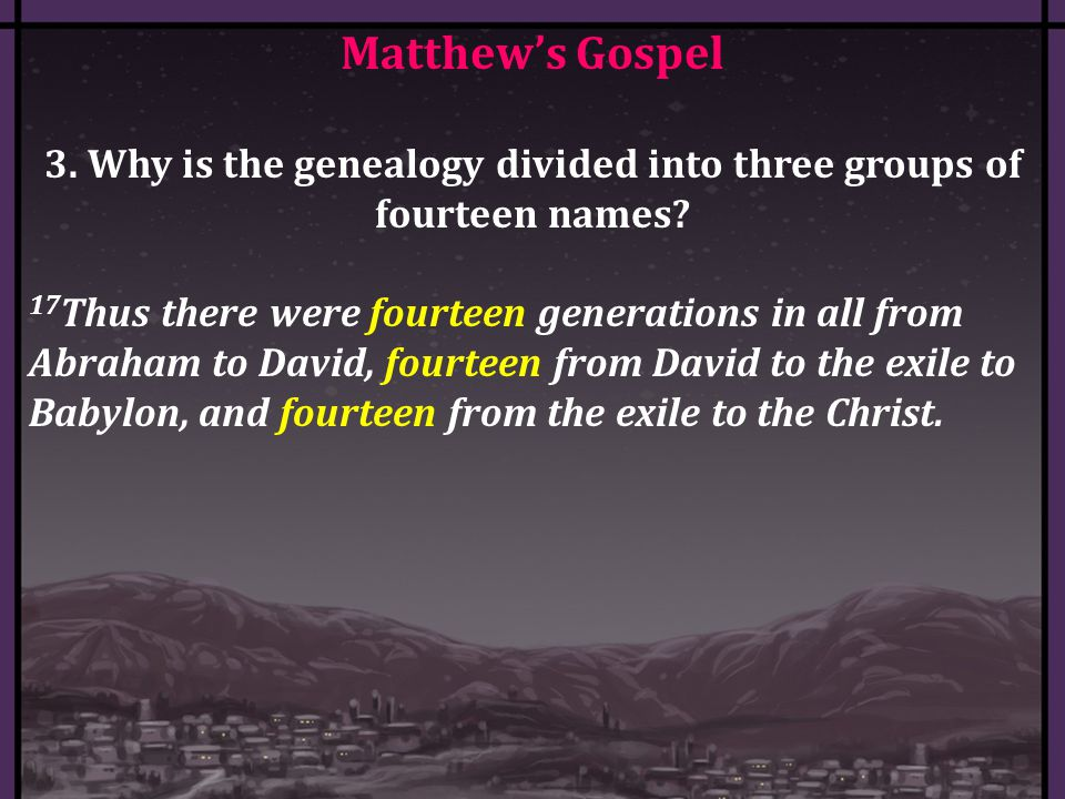 Matthew's Gospel 3. Why is the genealogy divided into three groups of fourteen names.
