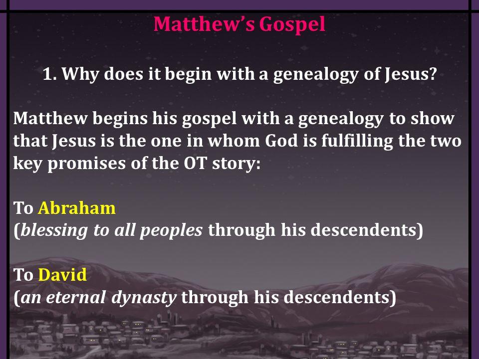 Matthew's Gospel 1. Why does it begin with a genealogy of Jesus.