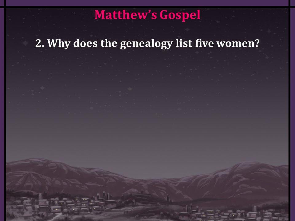 Matthew's Gospel 2. Why does the genealogy list five women?