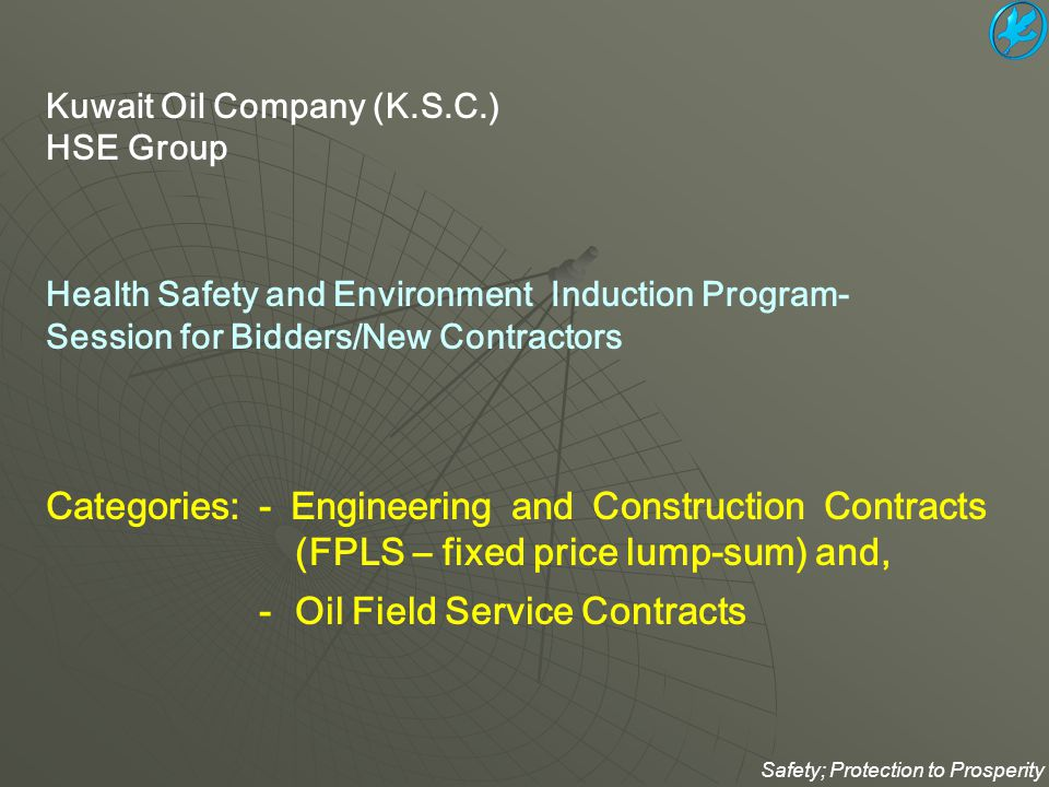 All categories of site personnel shall adequately be trained, qualified and competent in the relevant Occupational health, safety and work environment issues and as related to the their nature of works with reference to KOC HSE Risk Based Evaluated Training Matrix such as but not limited to: KOC HSE Risk Based Evaluated Training Matrix - Issuing excavation notification - Applying, receiving and closing out of for PTW system - Gas Monitoring - Radiography - Electrification, Wiring and Cable jointing - Driving, Crane Operating, and Equipment Operation - Scaffolding and erection of scaffolding - Lifting-Shifting and material handling - Grinding, cutting and welding - First Aid * These reference documents are hyperlinked, shall be refereed by clicking on each document to note the key deliverables Safety; Protection to Prosperity