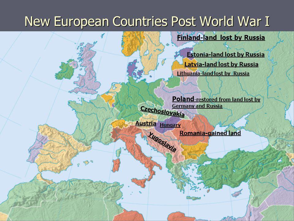 New European Countries Post World War I Finland-land lost by Russia Estonia-land lost by Russia Hungary Austria Romania-gained land Czechoslovakia Pol