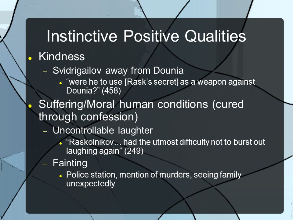 """Instinctive Positive Qualities Kindness  Svidrigailov away from Dounia """"were he to use [Rask's secret] as a weapon against Dounia?"""" (458) Suffering/M"""