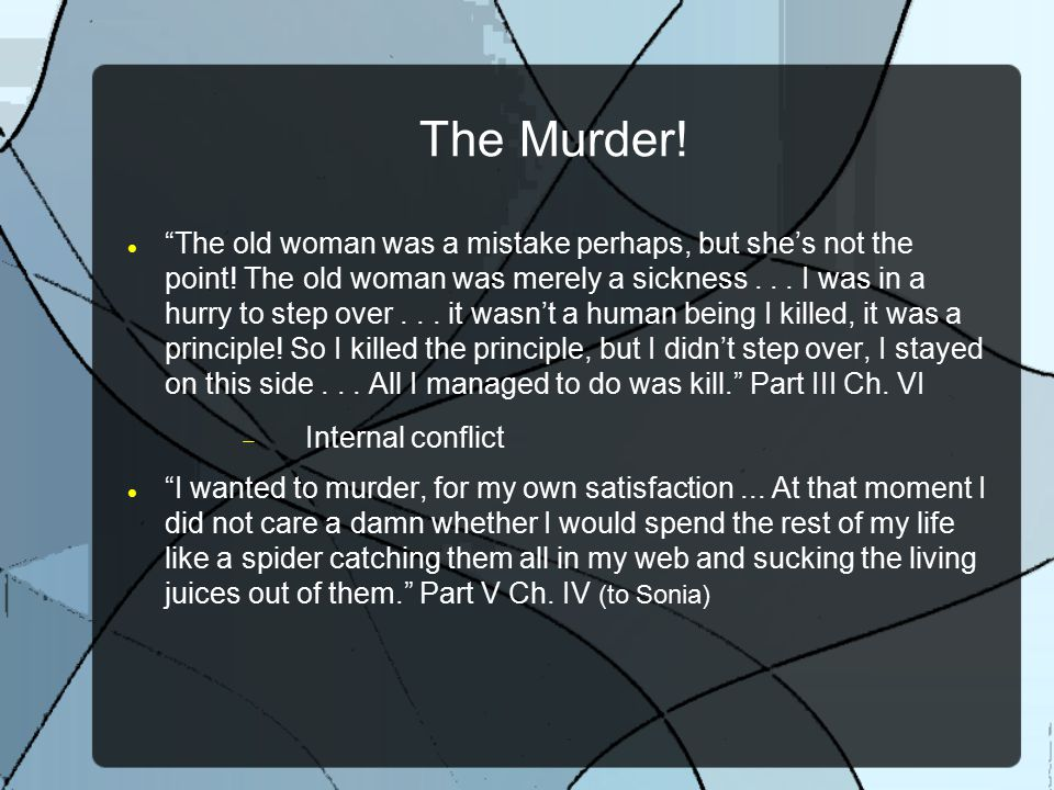 """The Murder! """"The old woman was a mistake perhaps, but she's not the point! The old woman was merely a sickness... I was in a hurry to step over... it"""